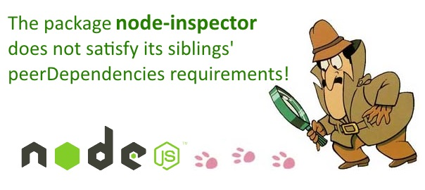 npm ERR! peerinvalid The package node-inspector does not satisfy its siblings' peerDependencies requirements